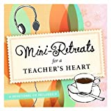Mini-Retreats for a Teacher's Heart, Group Publishing, 0764430904