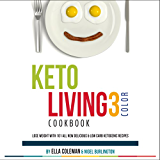 Keto Living 3 - Color Cookbook: Lose Weight with 101 All New Delicious & Low Carb Ketogenic Recipes