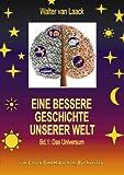 Eine bessere Geschichte unserer Welt - Band 1: Das Universum, Walter Van Laack, 3831103453