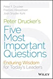 img - for Peter Drucker's Five Most Important Questions: Enduring Wisdom for Today's Leaders book / textbook / text book