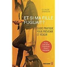 Et si ma fille fuguait ?: Guide pratique pour prévenir et réagir (French Edition)