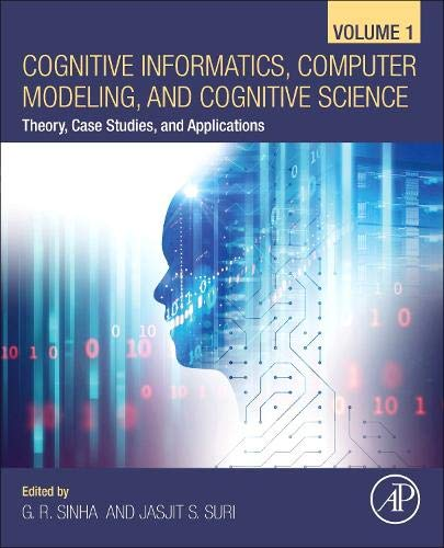 Cognitive Informatics, Computer Modelling, and Cognitive Science: Volume 1: Theory, Case Studies, and Applications