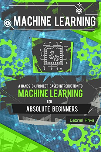 Machine Learning: A Hands-On, Project-Based Introduction to Machine Learning for Absolute Beginners: Mastering Engineering ML Systems using Scikit-Learn and TensorFlow (English Edition)
