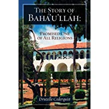 The Story of Bahaullah: Promised One of All Religions