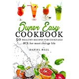 Super easy cookbook. 50 healthy recipes for cocktails.: Mix for most energy life.