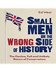 Small Men on the Wrong Side of History: The Decline, Fall and Unlikely Return of Conservatism