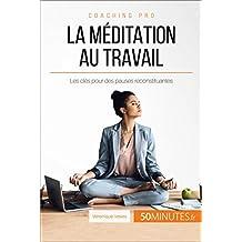 La méditation au travail: Les clés pour des pauses reconstituantes (Coaching pro t. 64) (French Edition)