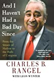 And I Haven't Had a Bad Day Since, Charles B. Rangel, 0312382138