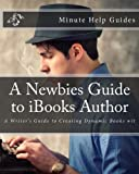 A Newbies Guide to IBooks Author, Minute Help Guides Staff, 1475262043