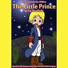 The Little Prince: Rhyming Books for Children Audiobook by Liz Doolittle Narrated by Rebecca Meszaros