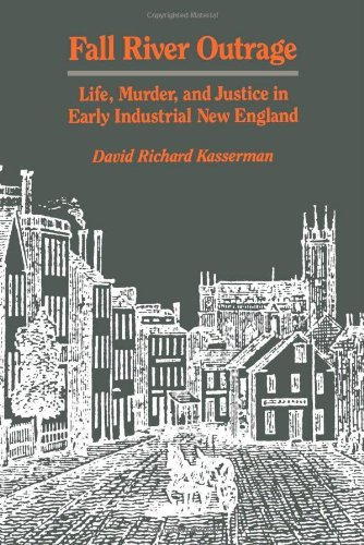 Fall River Outrage: Life, Murder, and Justice in Early Industrial New England by David Richard Kasserman (1986-04-01)