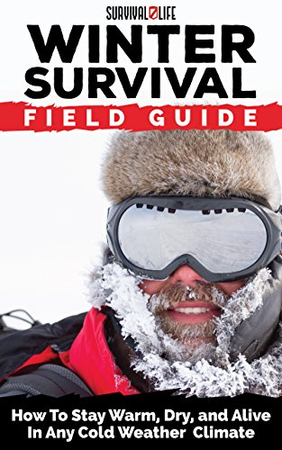 winter-survival-field-guide-how-to-stay-warm-dry-and-alive-in-any-cold-weather-climate