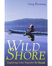 Wild Shore: Exploring Lake Superior By Kayak