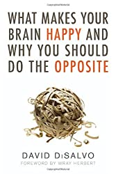 By David DiSalvo - What Makes Your Brain Happy: And Why You Should Do the Opposite (12.2.2011)