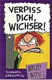 Bitchy Bitch, Band 1: Verpiss dich, Wichser!