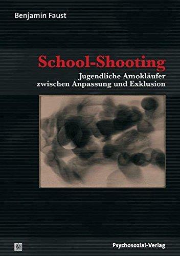 School-Shooting: Jugendliche Amokläufer zwischen Anpassung und Exklusion (Psyche und Gesellschaft)