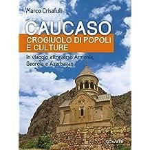 Caucaso crogiuolo di popoli e culture. In viaggio attraverso Armenia, Georgia e Azerbaijan (Italian Edition)