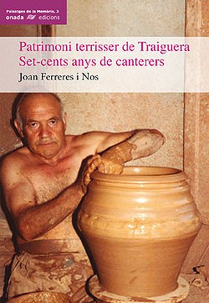 Descargar Libro Patrimoni Terrisser De Traiguera: Set-cents Anys De Canterers Joan Ferreres I Nos