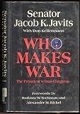 Who Makes War, Jacob K. Javits and Don Kellermann, 0688001890