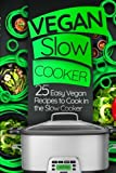 Vegan Slow Cooker: 25 Easy Vegan Recipes to Cook in the Slow Cooker (Crock Pot)
