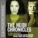 The Heidi Chronicles Performance by Wendy Wasserstein Narrated by Martha Plimpton, Kaitlin Hopkins, Grant Shaud, Raphael Sbarge