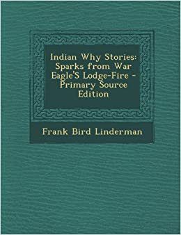 Indian Why Stories: Sparks from War Eagle's Lodge-Fire - Primary Source Edition