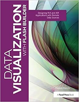 Book Data Visualization with Flash Builder: Designing RIA and AIR Applications with Remote Data Sources