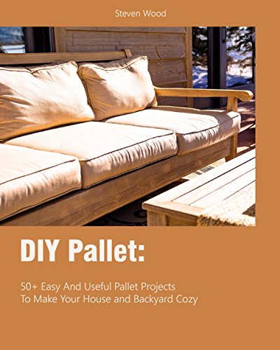 DIY Pallet: 50+ Easy And Useful Pallet Projects To Make Your House and Backyard Cozy]()