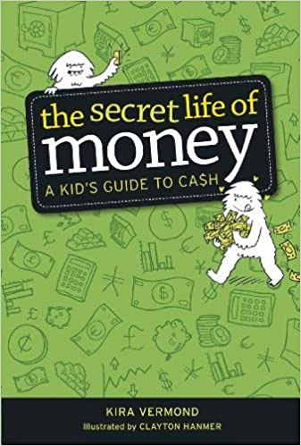 A Kids Guide to Cash The Secret Life of Money