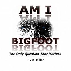 Am I Bigfoot?