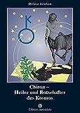 Chiron: Der verwundete Heiler (Edition Astrodata)