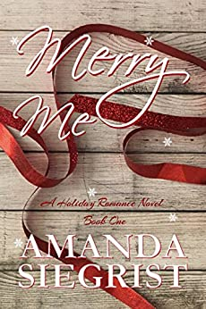 Merry Me (A Holiday Romance Novel Book 1) by [Siegrist, Amanda]