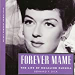 Forever Mame: The Life of Rosalind Russell (Hollywood Legends) | Bernard F. Dick