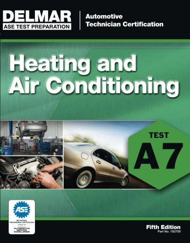 ASE Test Preparation - A7 Heating and Air Conditioning, 5th ed. (Automobile Certification Series)