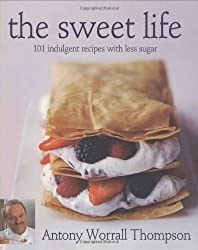 The Sweet Life: 101 Indulgent Recipes with Less Sugar