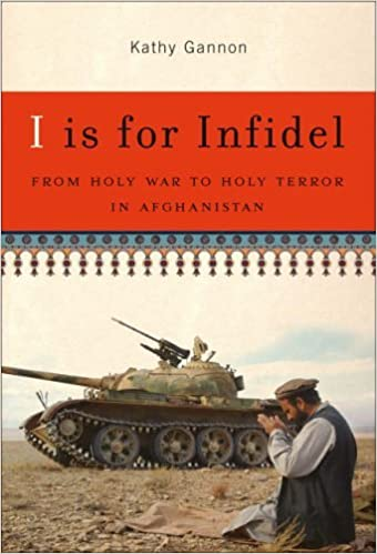 Book I is for Infidel: From Holy War to Holy Terror in Afghanistan by Kathy Gannon (2005-08-17)