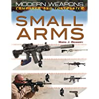 SMALL ARMS (Modern Weapons: Compared and Contrasted)