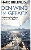 Den Wind im Gepäck: Über das einfache Leben auf einem alten Segelboot