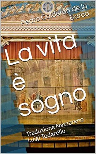 La vita è sogno: Traduzione Nazzareno Luigi Todarello (Italian Edition) por [Calderón