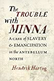 "Hendrik Hartog, ""The Trouble with Minna: A Case of Slavery and Emancipation in the Antebellum North"" (UNC Press, 2018)"