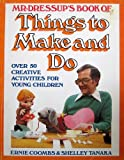 Mr. Dressup's Book of Things to Make and Do, Ernie Coombs and Shelley Tanaka, 0887941060
