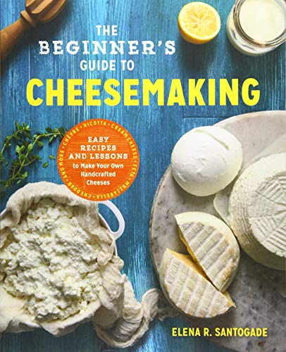 The Beginner's Guide to Cheese Making: Easy Recipes and Lessons to Make Your Own Handcrafted Cheeses (Cookbook Lovers Cheese)