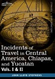 Incidents of Travel in Central America, Chiapas, and Yucatan, John Lloyd Stephens, 1605204463