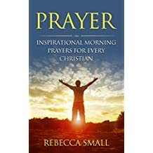 PRAYER: Inspirational Morning Prayers For Every Christian (prayer, prayer books, christian books, how to pray, christian prayers, inspirational prayers, morning prayers)