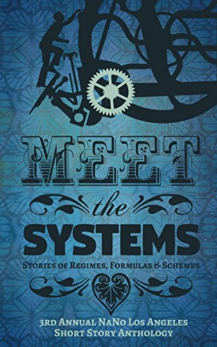 Meet the Systems: Stories of Regimes, Formulas, and Schemes: 3rd Annual NaNo Los Angeles Anthology (Annual NaNo Los Angeles Short Story - Ray Katy