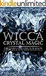 Wicca Crystal Magic: A Beginner's Gui...