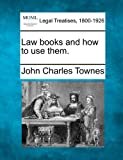 Law books and how to use Them, John Charles Townes, 1240028431