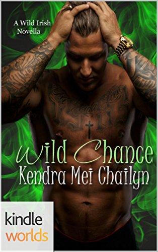 Wild Irish: Wild Chance (Kindle Worlds Novella) by [Chailyn, Kendra Mei]