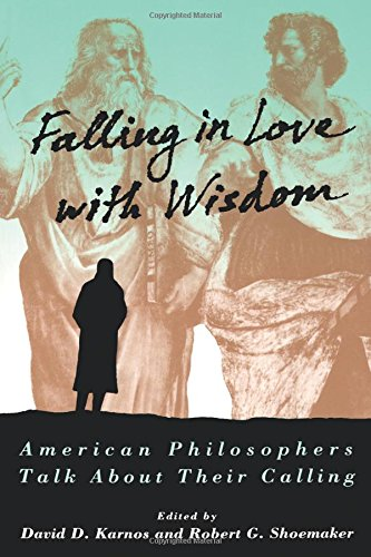 Falling in Love with Wisdom: American Philosophers Talk About Their Calling