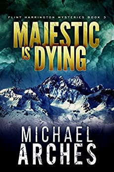 Majestic Is Dying (Flint Harrington Mysteries Book 3) by [Arches, Michael]